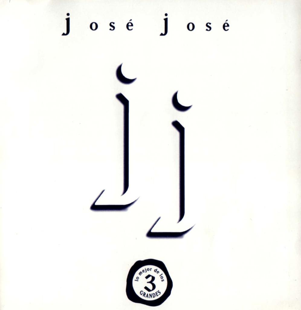 JOSE JOSE _LO MEJOR DE LOS TRES GRANDES_